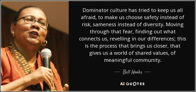 quote-dominator-culture-has-tried-to-keep-us-all-afraid-to-make-us-choose-safety-instead-of-bell-hooks-41-25-16